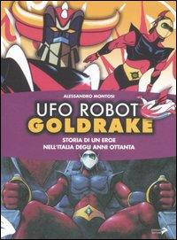 Ufo robot Goldrake : storia di un eroe nell'Italia degli anni ottanta / Alessandro Montosi