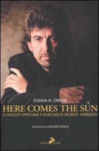 Here comes the sun : il viaggio spirituale e musicale di George Harrison / Joshua M. Greene ; traduzione di Claudio Maioli