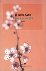 Come una sorella / Ji-Young Gong ; traduzione di Ombretta Marchetti