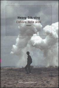 L'ombra delle armi / Hwang Sok-Yong ; traduzione di Vincenza D'Urso