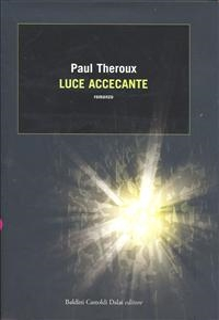 Luce accecante / Paul Theroux ; traduzione di Fenisia Giannini Iacono
