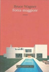 Forza maggiore / Bruce Wagner ; traduzione di Mariangela Pizzera Rosa
