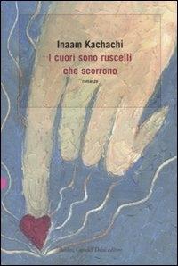 I cuori sono ruscelli che scorrono / Inaam Kachachi ; traduzione di Ombretta Marchetti