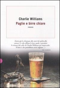 Paglie e birre chiare / Charlie Williams ; traduzione di Massimo Bocchiola
