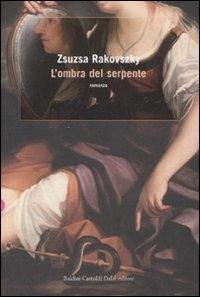 L'ombra del serpente / Zsuzsa Rakovszky ; traduzione di Laura Sgarioto
