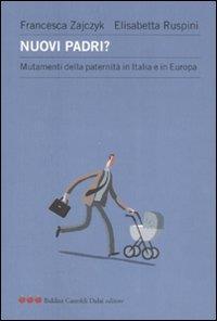 Nuovi padri? : mutamenti della paternità in Italia e in Europa / Francesca Zajczyk, Elisabetta Ruspini ; con la collaborazione di Barbara Borlini e Francesca Crosta
