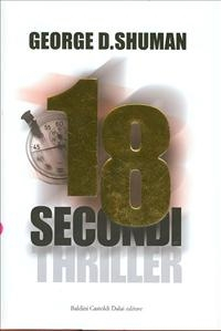 18 secondi / George D. Shuman ; traduzione di Ombretta Giumelli