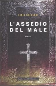 L'assedio del male / Lidia Colleoni