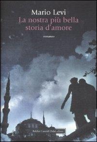 La nostra più bella storia d'amore / Mario Levi ; traduzione di Giampiero Bellingeri e Paola Ragazzi