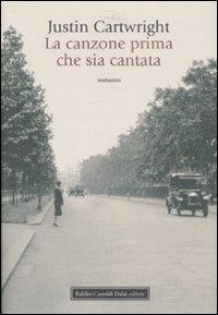 La canzone prima che sia cantata / Justin Cartwright ; traduzione di Isabella Zani