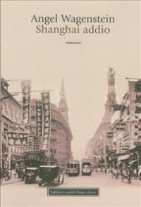 Shanghai addio / Angel Wagenstein ; traduzione di Roberto Adinolfi