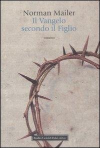 Il Vangelo secondo il Figlio / Norman Mailer ; traduzione di Maria Teresa Marenco