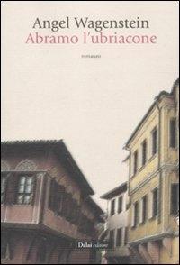 Abramo l'ubriacone / Angel Wagenstein ; traduzione di Sibylle Kirchbach