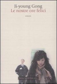 Le nostre ore felici / Ji-young Gong ; traduzione di Vincenza D'Urso
