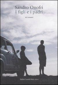 I figli e i padri : tre romanzi / Sandro Onofri ; [introduzione di Vincenzo Cerami ; saggio di Nicola Fano]