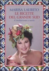 Le ricette del grande sud : il Mediterraneo a tavola / Marisa Laurito