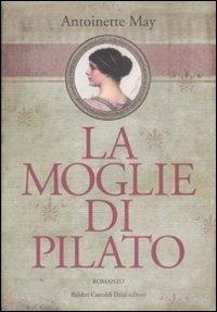 La moglie di Pilato / Antoniette May ; traduzione di Fenisia Giannini Iacono