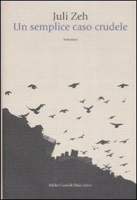 Un semplice caso crudele / Juli Zeh ; traduzione di Roberta Gado Wiener