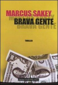 Brava gente / Marcus Sakey ; traduzione di Marta Matteini