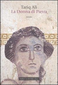 La donna di pietra / Tariq Alì ; traduzione di Fenisia Giannini Iacono