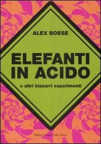 Elefanti in acido e altri bizzarri esperimenti