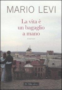 La vita è un bagaglio a mano / Mario Levi ; traduzione di Giampiero Bellingeri e Paola Ragazzi