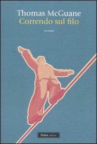 Correndo sul filo / Thomas McGuane ; traduzione di Delfina Vezzoli