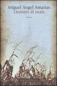 Uomini di mais / Miguel Ángel Asturias ; traduzione di Cesco Vian