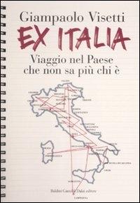 Ex Italia : viaggio nel Paese che non sa più chi è / Giampaolo Visetti