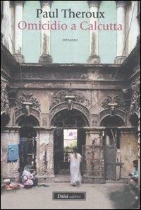 Omicidio a Calcutta / Paul Theroux ; traduzione di Giuliana Giuliani