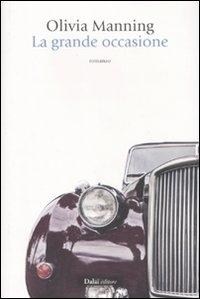 La grande occasione / Olivia Manning ; traduzione di Paolo Falcone