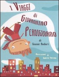 I viaggi di Giovannino Perdigiorno / Gianni Rodari ; illustrazioni di Valeria Petrone