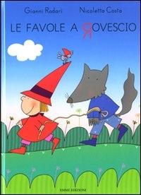 Le favole a rovescio / Gianni Rodari, Nicoletta Costa