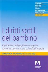 Diritti sottili del bambino : implicazioni pedagogiche e prospettive formative per una nuova cultura dell'infanzia / [a cura di] Andrea Bobbio
