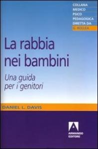 La rabbia nei bambini : una guida per i genitori / Daniel L. Davis