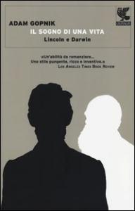 Il sogno di una vita : Lincoln e Darwin / Adam Gopnik