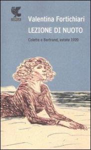 Lezione di nuoto : Colette e Bertrand, estate 1920 / Valentina Fortichiari