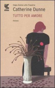 Tutto per amore / Catherine Dunne ; traduzione di Ada Arduini