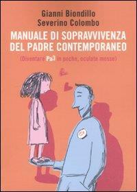 Manuale di sopravvivenza del padre contemporaneo : (diventare Pa3 in poche, oculate mosse) / Gianni Biondillo, Severino Colombo