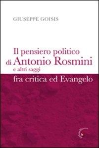 Il pensiero politico di Antonio Rosmini e altri saggi fra critica ed Evangelo
