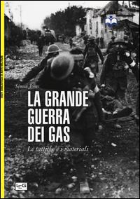 La grande guerra dei gas : le tattiche e i materiali / Simon Jones ; traduzione di Fulvio Cardoni ; illustrazioni di Richard Hook