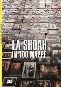 La Shoah in 100 mappe : lo sterminio degli ebrei, 1939-1945 / Georges Bensoussan ; traduzione di Karel Plessini ; cartografia di Mélanie Marie
