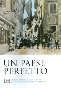 Un paese perfetto : storia e memoria di una comunità in esilio: Grisignana d'Istria : 1930-1960 / Gloria Nemec