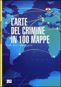 L'arte del crimine in 100 mappe