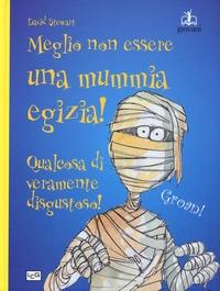 Meglio non essere una mummia egizia!