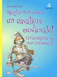 Meglio non essere un cavaliere medievale!