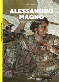 Alessandro Magno, una biografia militare