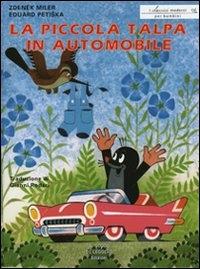 La piccola talpa in automobile / idea e illustrazioni di Zdenek Mile ; testo di Eduard Petiska ; traduzione di Gianni Rodari