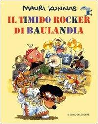 Il timido rocker di Baulandia / Mauri Kunnas, Tarja Kunnas ; traduzione di Camilla Storskog