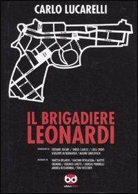 Il brigadiere Leonardi / Carlo Lucarelli ; sceneggiato da Stefano Ascari ... [et al.] ; disegnato da Vanessa Belardo ... [et al.]